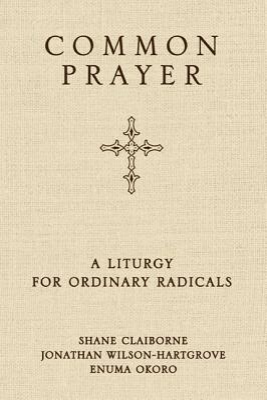 Common Prayer: A Liturgy for Ordinary Radicals - Claiborne, Shane