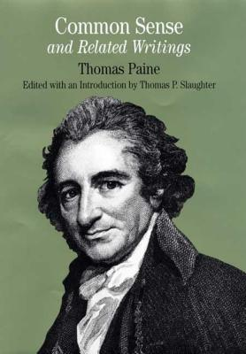 Common Sense and Related Writings - Paine, Thomas, and Slaughter, Thomas P (Editor)