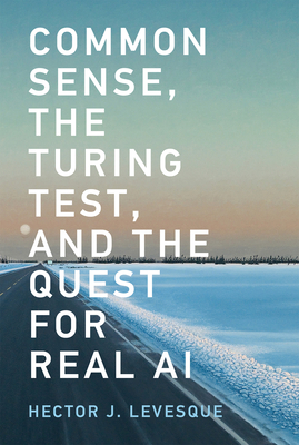 Common Sense, the Turing Test, and the Quest for Real AI - Levesque, Hector J.