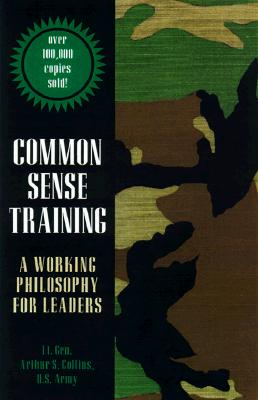Common Sense Training: A Working Philosophy for Leaders - Collins, Arthur S, and Bolger, Daniel P, Colonel (Foreword by), and Collins, LT Gen Arthur Jr