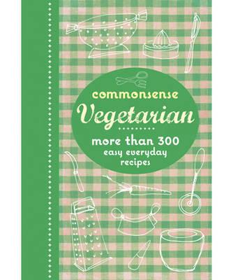 Commonsense Vegetarian: More Than 300 Easy Everyday Recipes - Murdoch Books Test Kitchen (Other primary creator)