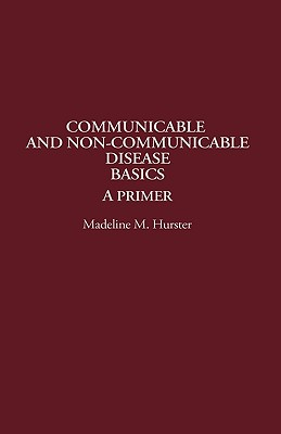 Communicable and Non-Communicable Disease Basics: A Primer - Hurster, Madeline M