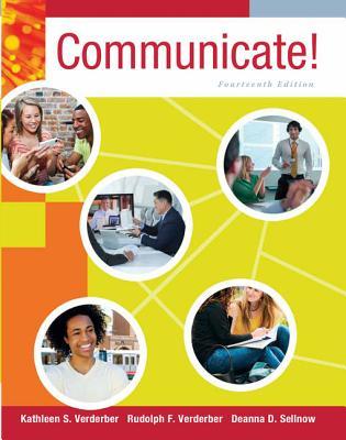 Communicate! - Verderber, Kathleen S, and Verderber, Rudolph F, and Sellnow, Deanna D, Dr.