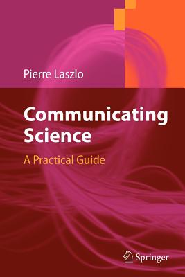 Communicating Science: A Practical Guide - Laszlo, Pierre, Professor