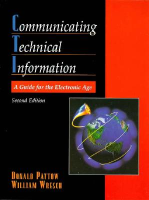 Communicating Technical Information: A Guide for the Electronic Age - Pattow, Donald, and Wresch, William