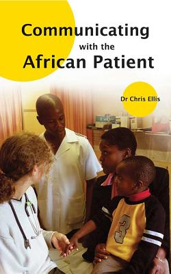 Communicating with the African Patient - Ellis, Chris, MB