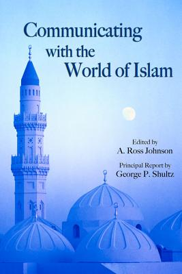 Communicating with the World of Islam - Johnson, A Ross (Editor), and Shultz, George P (Contributions by)
