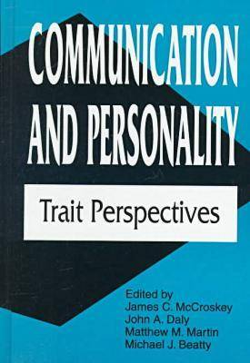 Communication and Personality: Trait Perspectives - Daly, John A, Dr. (Editor), and Beatty, Michael J (Editor), and McCroskey, James C (Editor)