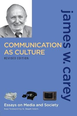 Communication as Culture: Essays on Media and Society - Carey, James W