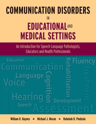 Communication Disorders in Educational and Medical Settings - Haynes, William O, and Moran, Michael J, Professor, and Pindzola, Rebekah H