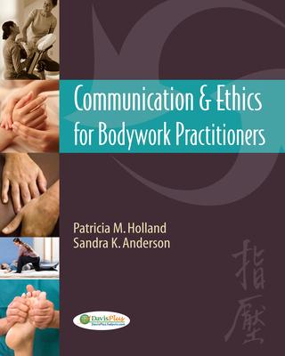 Communication & Ethics for Bodywork Practitioners - Holland, Patricia M, and Anderson, Sandra K, Ba, Lmt