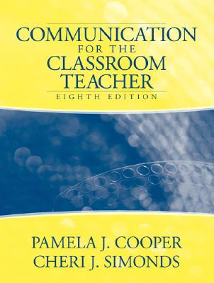 Communication for the Classroom Teacher - Cooper, Pamela J, and Simonds, Cheri