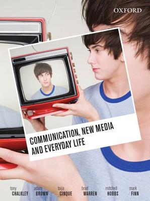 Communication, New Media and Everyday Life - Chalkley, Tony, and Brown, Adam, and Cinque, Toija