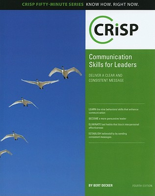 Communication Skills for Leaders, Fourth Edition: Delivering a Clear and Consistent Message - Decker, Bert