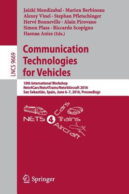 Communication Technologies for Vehicles: 10th International Workshop, Nets4cars/Nets4trains/Nets4aircraft 2016, San Sebastian, Spain, June 6-7, 2016, Proceedings - Mendizabal, Jaizki (Editor)