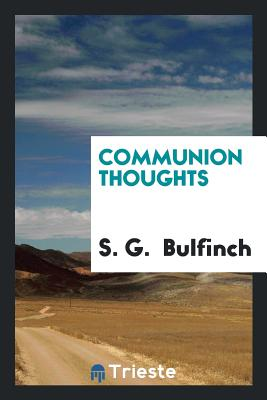Communion Thoughts - Bulfinch, S G