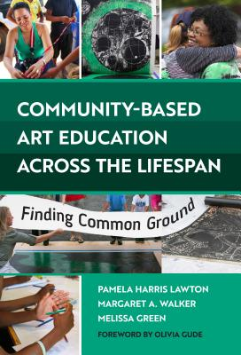 Community-Based Art Education Across the Lifespan: Finding Common Ground - Lawton, Pamela Harris, and Walker, Margaret A, and Green, Melissa