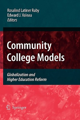 Community College Models: Globalization and Higher Education Reform - Latiner Raby, Rosalind (Editor), and Valeau, Edward J (Editor)
