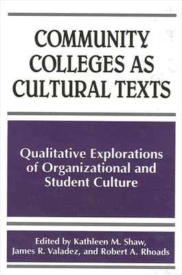 Community Colleges as Cultural Texts: Qualitative Explorations of Organizational and Student Culture -