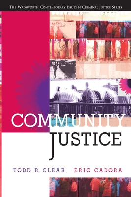Community Justice - Wadsworth Publishing, and Clear, Todd R, Dr., and Cadora, Eric