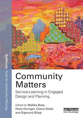 Community Matters: Service-Learning in Engaged Design and Planning - Bose, Mallika (Editor), and Horrigan, Paula (Editor), and Doble, Cheryl (Editor)