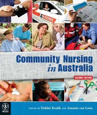 Community Nursing in Australia - Kralik, Debbie (Editor), and Loon, Antonia Van (Editor), and Alde, Pamela
