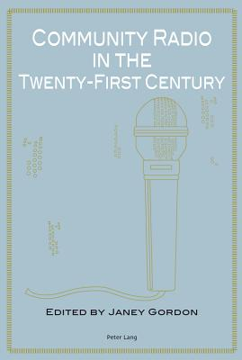 Community Radio in the Twenty-First Century - Gordon, Janey (Editor)
