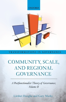 Community, Scale, and Regional Governance: A Postfunctionalist Theory of Governance, Volume II - Hooghe, Liesbet, and Marks, Gary