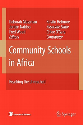 Community Schools in Africa: Reaching the Unreached - Glassman, Deborah (Editor), and O'Gara, Chloe (Contributions by), and Helmore, Kristin