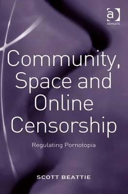 Community, Space and Online Censorship: Regulating Pornotopia - Beattie, Scott, Bar