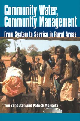Community Water, Community Management: From System to Service in Rural Areas - Schouten, Ton, and Moriarty, Patrick
