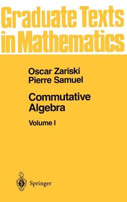 Commutative Algebra I - Zariski, Oscar, and Cohen, I S, and Samuel, Pierre