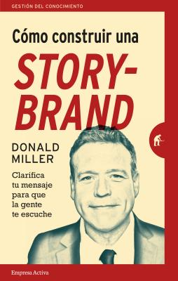 Como Construir Una Storybrand - Miller, Donald