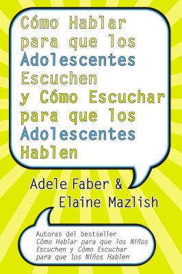 Como Hablar Para Que Los Adolescentes Escuchen: Y Como Escuchar Para Que Los Adolocentes Hablan - Faber, Adele