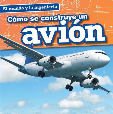 Como Se Construye Un Avion (How a Plane Is Made) - Hayes, Amy