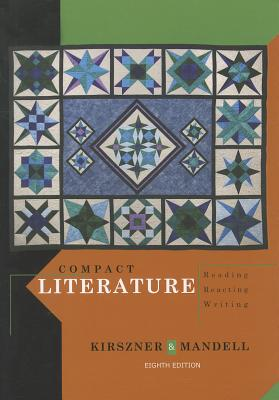 Compact Literature: Reading, Reacting, Writing - Kirszner, Laurie G, Professor, and Mandell, Stephen R, Professor
