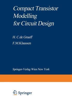 Compact Transistor Modelling for Circuit Design - Graaff, Henk C De, and Klaassen, Francois M