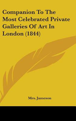 Companion to the Most Celebrated Private Galleries of Art in London (1844) - Jameson, Mrs