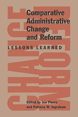 Comparative Administrative Change and Reform: Lessons Learned - Pierre, Jon, Professor