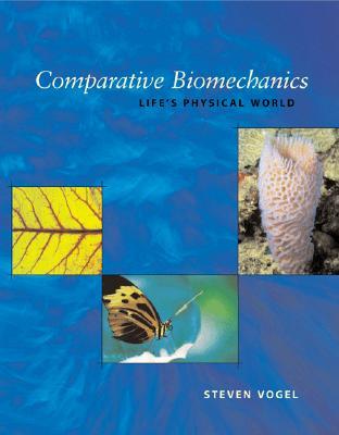 Comparative Biomechanics: Life's Physical World - Vogel, Steven