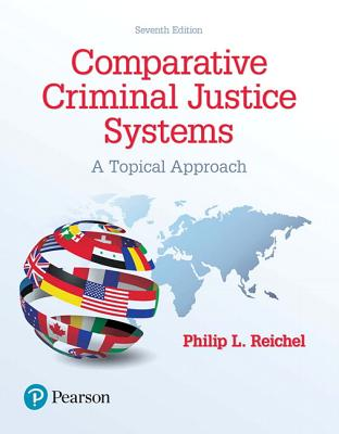 Comparative Criminal Justice Systems: A Topical Approach - Reichel, Philip