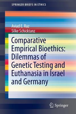 Comparative Empirical Bioethics: Dilemmas of Genetic Testing and Euthanasia in Israel and Germany - Raz, Aviad E
