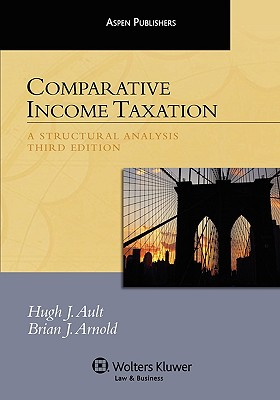 Comparative Income Taxation, Third Edition (Aspen Student Treatise Series) - Ault, Hugh, and Arnold, Brian