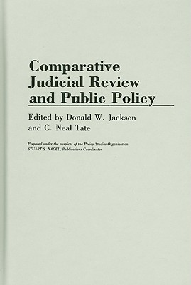 Comparative Judicial Review and Public Policy - Jackson, Donald W (Editor), and Tate, C Neal (Editor)