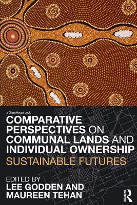 Comparative Perspectives on Communal Lands and Individual Ownership: Sustainable Futures - Godden, Lee (Editor), and Tehan, Maureen (Editor)