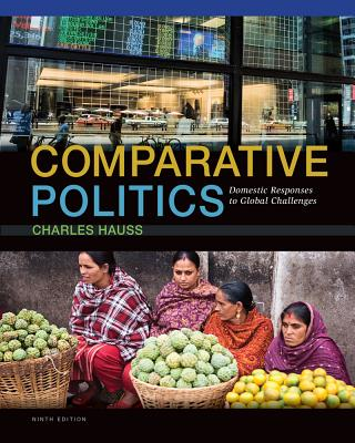 Comparative Politics: Domestic Responses to Global Challenges - Hauss, Charles