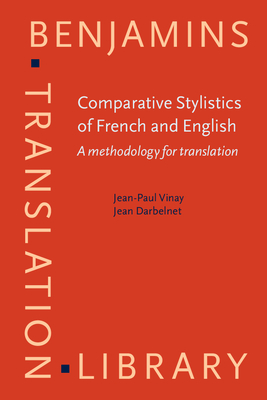 Comparative Stylistics of French and English: A Methodology for Translation - Vinay, Jean-Paul, and Darbelnet, Jean, and Sager, Juan C, Professor (Translated by)