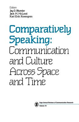 Comparatively Speaking: Communication and Culture Across Space and Time - Blumler, Jay G (Editor), and McLeod, Jack M (Editor), and Rosengren, Karl Erik (Editor)