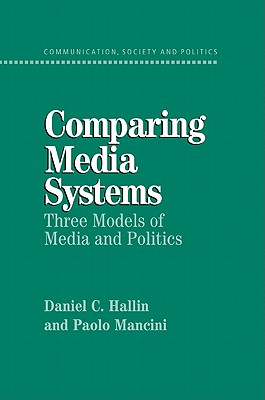 Comparing Media Systems: Three Models of Media and Politics - Hallin, Daniel C, and Mancini, Paolo, and Bennett, W Lance (Editor)