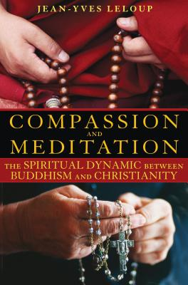 Compassion and Meditation: The Spiritual Dynamic Between Buddhism and Christianity - LeLoup, Jean-Yves